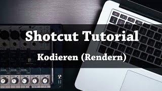 SHOTCUT   Video exportieren (rendern,kodieren) - Tutorial
