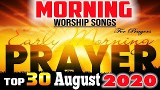Morning Worship Song in August 2020 - 3 Hours Non Stop Worship Songs🙏Best Worship Songs of All Time