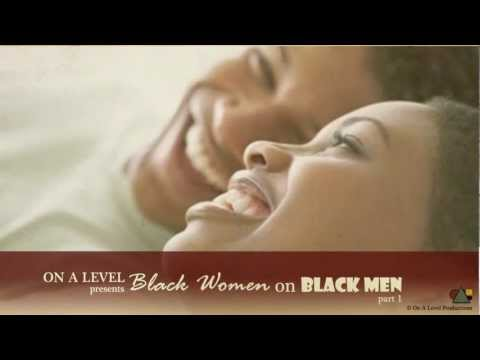 Black Women s Views On Black Men (Part 1 of 2)
