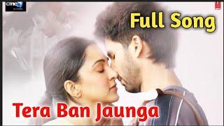 Tera Ban Jaunga Akhil Sachdeva Tulsi Kumar Kabir Singh Tera Ban Jaunga Full Song 