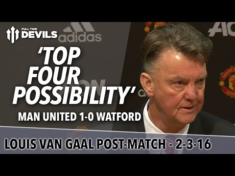 'Top Four Possibility!' Louis van Gaal Presser | Manchester United 1-0 Watford