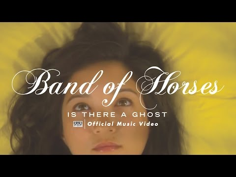 Band Of Horses - Is There a Ghost