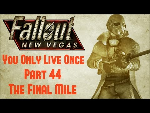 Fallout New Vegas: You Only Live Once - Part 44 - The Final Mile