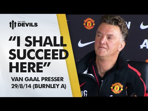 I Shall Succeed Here! | Burnley vs Manchester United | Van Gaal Press Conference