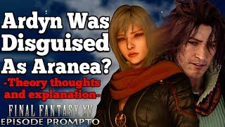 Ardyn was disguised as Aranea? Episode Prompto story thoughts & counter theory | FFXV spoilers*