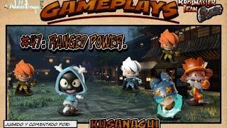 Gameplay #47: Ranged Power. (Kusanagui).