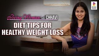 DIET TIPS FOR HEALTHY WEIGHT LOSS | BEING WOMAN with Chhavi