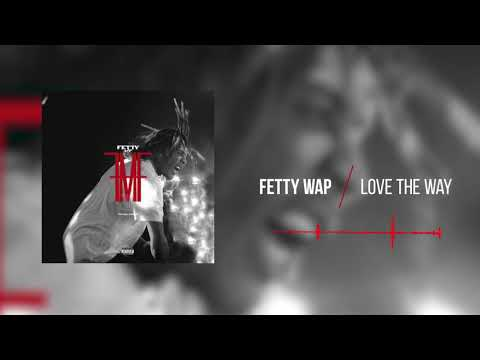 Fetty Wap - Love The Way  [Official Audio]