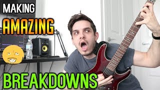 How To Make Amazing Metal Breakdowns