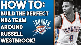 How To Build The Perfect NBA Team Around Russell Westbrook