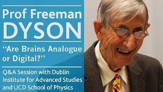Are Brains Analogue or Digital? | Prof Freeman Dyson | Univeristy College Dublin