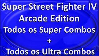 Super Street Fighter IV = Todos os Super Combos + Todos os Ultra Combos