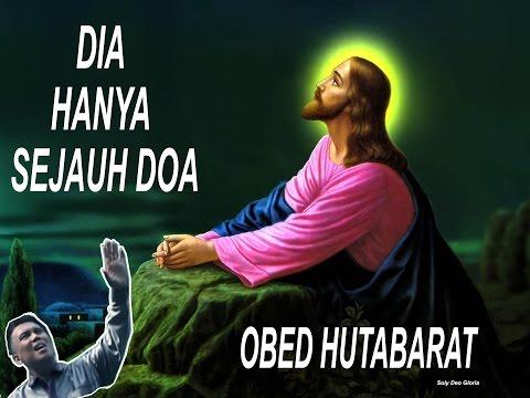Lagu Rohani Kristen terbaru DIA  HANYA  SEJAUH DOA ( Obed Hutabarat) 2015