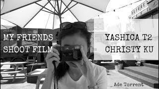 Yashica T2 | My Friends Shoot Film | Christy Ku