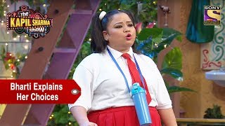 Bharti Explains Her Choices As A Kid - The Kapil Sharma Show