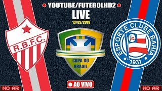 AO VIVO | RIO BRANCO AC X BAHIA | COPA DO BRASIL | 1ª RODADA | 13/02/2019