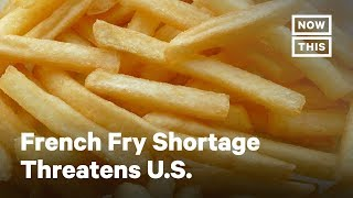 A French Fry Shortage Might Hit the U.S. | NowThis