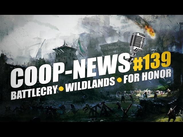 Coop-News #139 / Открытое бета-тестирование For Honor, Battlecry отменили, Игра от создателей Max Payne и другое