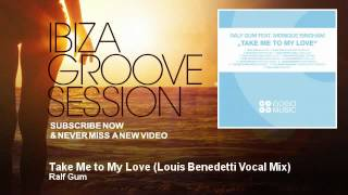 Ralf Gum - Take Me to My Love - Louis Benedetti Vocal Mix - IbizaGrooveSession
