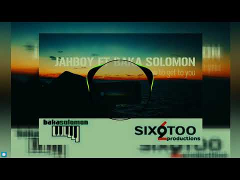 JAHBOY   HOW TO GET TO YOU FT BAKA SOLOMON
