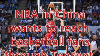 NBA in China wants to reach basketball fans through Tencent, Bytedance