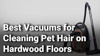 7 Best Vacuums for Cleaning Pet Hair on Hardwood Floors 2019 - Do Not Buy Before Watching - Review