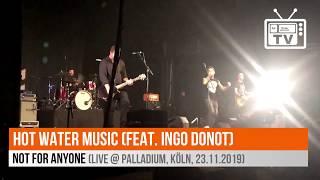 Hot Water Music (feat. Ingo Donot) - Not For Anyone (Live @ Palladium, Köln, 23.11.2019)
