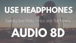 Twenty One Pilots - Nico And The Niners (8D AUDIO)