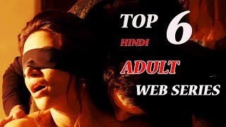 Top 6 ADULT WEB SERIES 2018   HINDI   YOU MUST WATCH