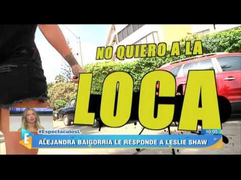 Alejandra Baigorria Le Responde A Leslie Shaw Tras Llamarla Loca