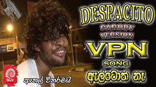 VPN SONG | DESPACITO SINHALA VERSION | ඇල්ටොත් නෑ SIPPI CINEMA | PARODY VERSION