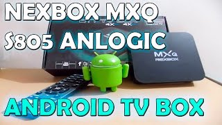 android tv MXQ NEXBOX S805 Anlogic UNBOXING Y REVIEW ESPAÑOL