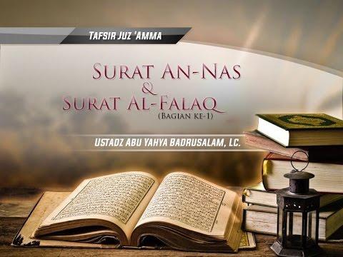Tafsir Surat An-Nas Dan Surat Al-Falaq (Bagian Ke-1) - (Ustadz Abu Yahya Badrusalam, Lc.)