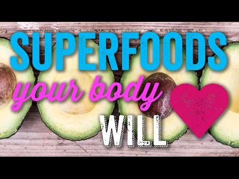 6 Superfoods Your Body Will Love!