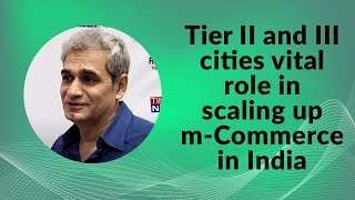 Tier II and III cities vital role in