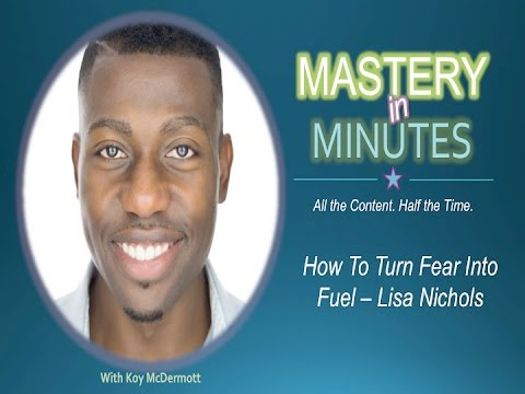 How To Turn Fear Into Fuel - Lisa Nichols - MIM