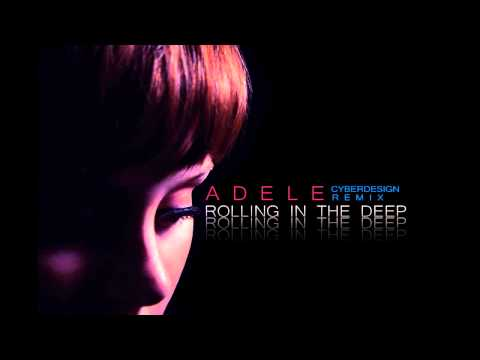 Adele - Rolling In The Deep (Cyberdesign Remix)