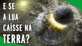 E Se a Lua Caísse na Terra?