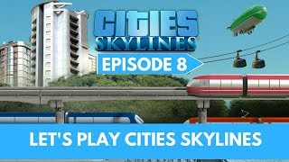 Let's Play Cities Skylines - Episode 8 - Comments, Suggestions, Tips and Tricks from the Community
