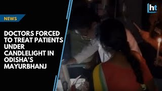 Watch: Doctors forced to treat patients under candlelight in Odisha