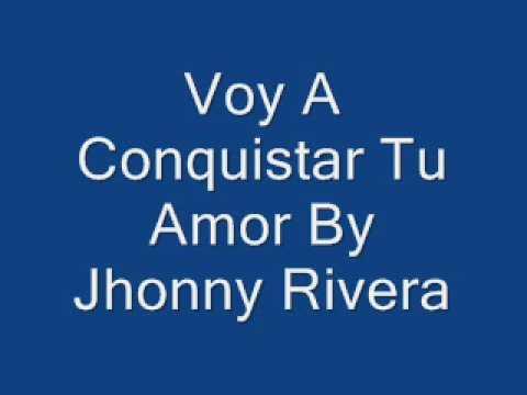 Voy A Conquistar Tu Amor Jhonny Rivera