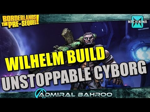 Borderlands The Pre-sequel: Wilhelm The Unstoppable Cyborg Build video