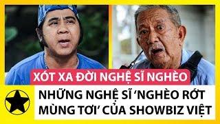 Xót Xa Những Nghệ Sĩ 'Nghèo Rớt Mùng Tơi' Của Showbiz Việt