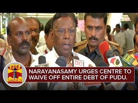 V. Narayanasamy urges centre to waive off entire Debt of Puducherry - Thanthi TV