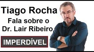Veja o que Tiago Rocha falou sobre o Dr. Lair Ribeiro