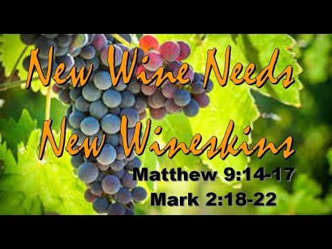 New Wineskins for New Wine - Matt 9