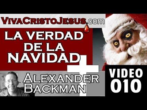 Sermon 010  La Verdad de la Navidad  14 Dic 2013   Viva Cristo Jesus   Alexander Backman