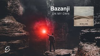 Bazanji - On My Own (Prod. Taylor King)
