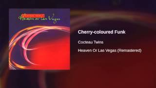 Watch Cocteau Twins Cherrycoloured Funk video