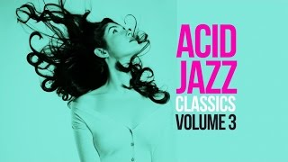 Acid Jazz Classics Vol. 3 . 2 Hours Jazz Funk Soul Breaks Bossa Beats Lounge Non Stop R&B Chill Out